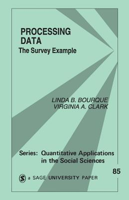 Processing Data: The Survey Example - Bourque, Linda B, Dr., PH.D., and Clark, Virginia A