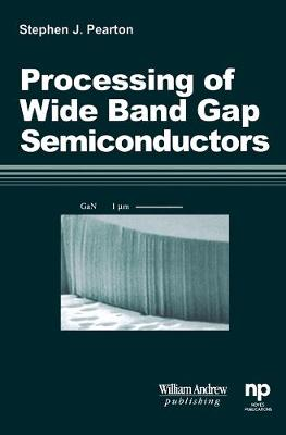Processing of 'Wide Band Gap Semiconductors - Pearton, Stephen J