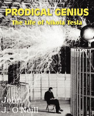 Prodigal Genius: The Life of Nikola Tesla - O'Neill, John J