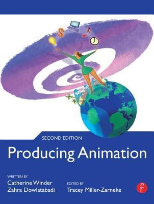 Producing Animation - Winder, Catherine, and Dowlatabadi, Zahra, and Miller-Zarneke, Tracey (Editor)