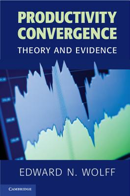 Productivity Convergence: Theory and Evidence - Wolff, Edward N