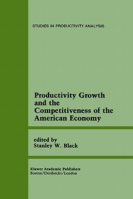 Productivity Growth and the Competitiveness of the American Economy - Black, Stanley W (Editor)