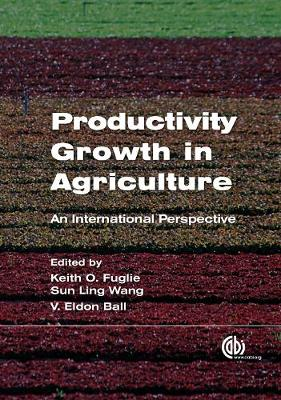 Productivity Growth in Agriculture: An International Perspective - Fuglie, Keith (Editor), and Wang, Sun Ling (Editor), and Ball, Eldon (Editor)