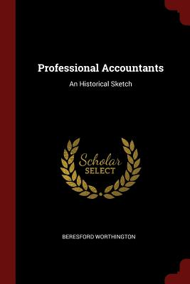 Professional Accountants: An Historical Sketch - Worthington, Beresford