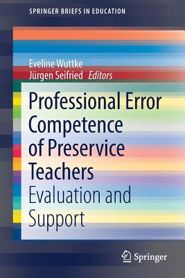 Professional Error Competence of Preservice Teachers: Evaluation and Support - Wuttke, Eveline (Editor)