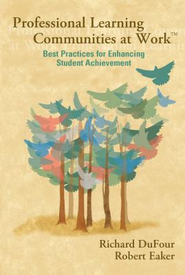 Professional Learning Communities at Work: Best Practices for Enhancing Student Achievement -