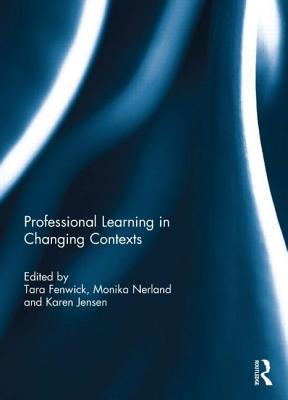 Professional Learning in Changing Contexts - Fenwick, Tara (Editor), and Nerland, Monika (Editor), and Jensen, Karen (Editor)
