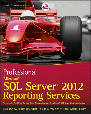 Professional Microsoft SQL Server 2012 Reporting Services - Turley, Paul, and Bruckner, Robert M., and Silva, Thiago
