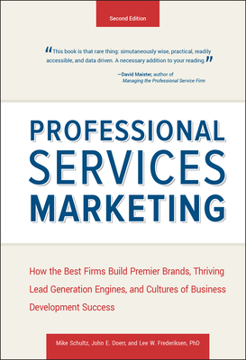 Professional Services Marketing: How the Best Firms Build Premier Brands, Thriving Lead Generation Engines, and Cultures of Business Development Success - Schultz, Mike, and Doerr, John E, and Frederiksen, Lee