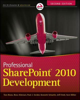 Professional SharePoint 2010 Development - Rizzo, Thomas, and Alirezaei, Reza, and Fried, Jeff
