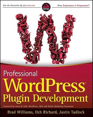 Professional WordPress Plugin Development - Williams, Brad, and Richard, Ozh, and Tadlock, Justin