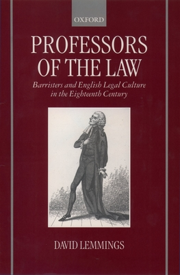 Professors of the Law: Barristers and English Legal Culture in the Eighteenth Century - Lemmings, David