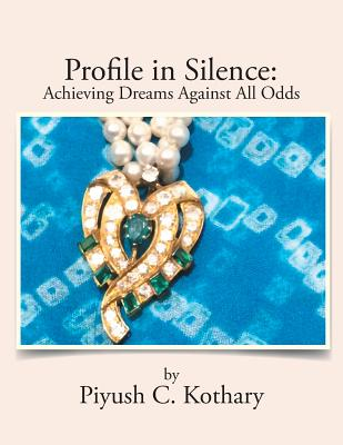 Profile in Silence: Achieving Dreams Against All Odds book by Piyush