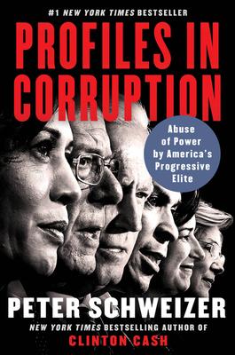 Profiles in Corruption: Abuse of Power by America's Progressive Elite - Schweizer, Peter