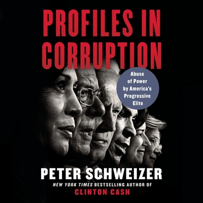 Profiles in Corruption: Abuse of Power by America's Progressive Elite - Schweizer, Peter, and Constant, Charles (Read by)