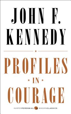 Profiles in Courage - Kennedy, John F, and Kennedy, Robert F (Foreword by), and Kennedy, Caroline, Professor (Introduction by)