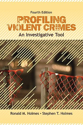 Profiling Violent Crimes: An Investigative Tool - Holmes, Ronald M, Dr., and Holmes, Stephen T