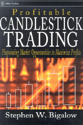 Profitable Candlestick Trading: Pinpointing Market Opportunities to Maximize Profits - Bigalow, Stephen W