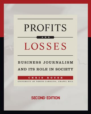 Profits and Losses: Business Journalism and Its Role in Society - Roush, Chris