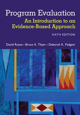 Program Evaluation: An Introduction to an Evidence-Based Approach - Royse, David, and Thyer, Bruce, and Padgett, Deborah