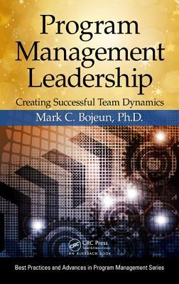Program Management Leadership: Creating Successful Team Dynamics - Bojeun, Mark C