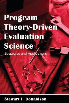 Program Theory-Driven Evaluation Science: Strategies and Applications - Donaldson, Stewart I, Ph.D.