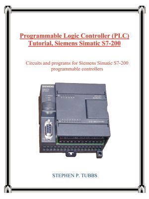 Programmable Logic Controller (Plc) Tutorial, Siemens Simatic S7-200 - Tubbs, Stephen P