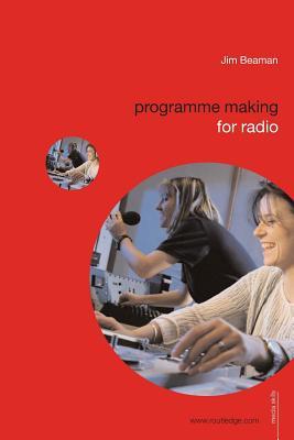 Programme Making for Radio - Beaman, Jim