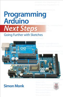Programming Arduino Next Steps: Going Further with Sketches - Monk, Simon
