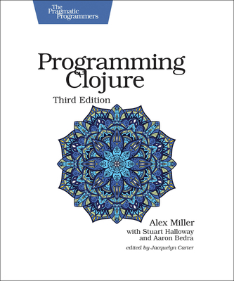 Programming Clojure - Miller, Alex, and Halloway, Stuart, and Bedra, Aaron