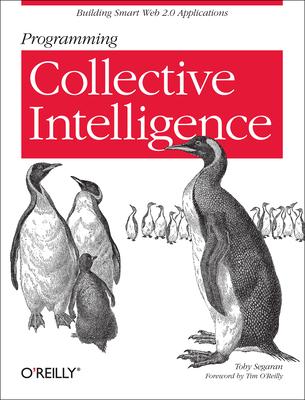 Programming Collective Intelligence: Building Smart Web 2.0 Applications - Segaran, Toby
