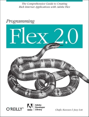 Programming Flex 2: The Comprehensive Guide to Creating Rich Internet Applications with Adobe Flex - Kazoun, Chafic, and Lott, Joey