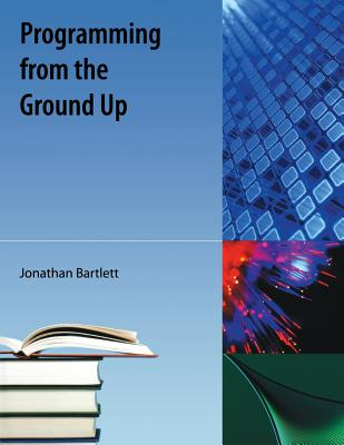 Programming from the Ground Up - Bartlett, Jonathan