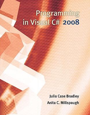 Programming in Visual C# 2008 - Bradley, Julia Case, and Millspaugh, Anita C