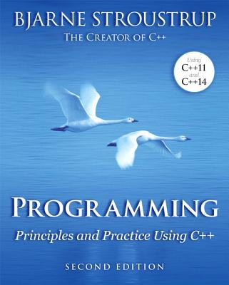 Programming: Principles and Practice Using C++ - Stroustrup, Bjarne
