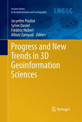 Progress and New Trends in 3D Geoinformation Sciences - Pouliot, Jacynthe (Editor), and Daniel, Sylvie (Editor), and Hubert, Frederic (Editor)