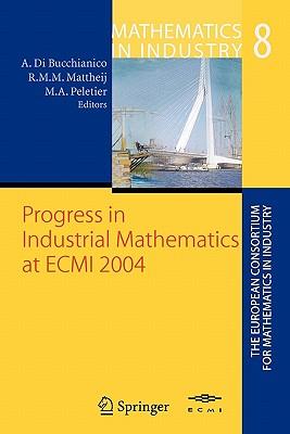 Progress in Industrial Mathematics at Ecmi 2004 - Di Bucchianico, Alessandro (Editor), and Mattheij, Robert M M (Editor), and Peletier, Marc Adriaan (Editor)