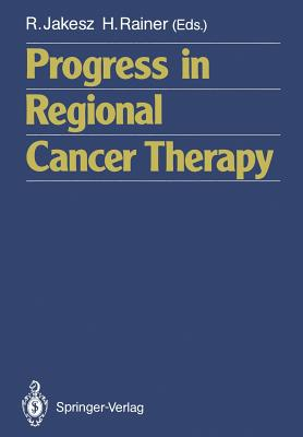 Progress in Regional Cancer Therapy - Jakesz, Raimund (Editor)