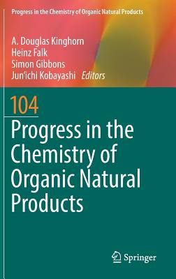 Progress in the Chemistry of Organic Natural Products 104 - Kinghorn, A Douglas (Editor), and Falk, Heinz (Editor), and Gibbons, Simon (Editor)