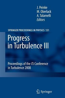 Progress in Turbulence III: Proceedings of the Iti Conference in Turbulence 2008 - Peinke, Joachim (Editor)