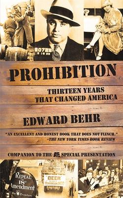 Prohibition: Thirteen Years That Changed America - Behr, Edward