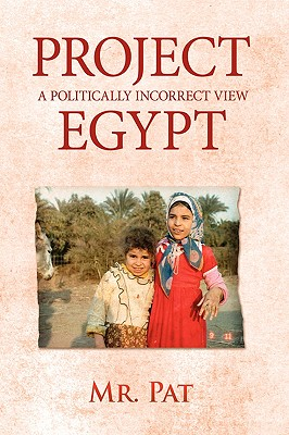 Project Egypt: A Politically Incorrect View - MR Pat, Pat