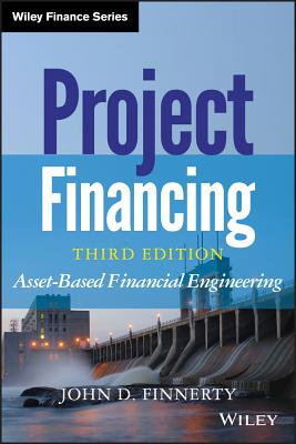 Project Financing: Asset-Based Financial Engineering - Finnerty, John D, PhD