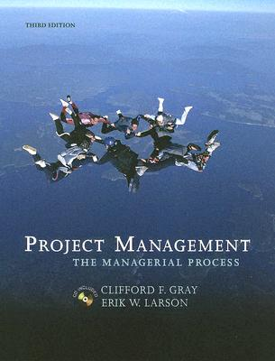 Project Management: The Managerial Process - Gray, Clifford F, Professor