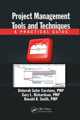 Project Management Tools and Techniques: A Practical Guide - Carstens, Deborah Sater, and Richardson, Gary L., and Smith, Ronald B.