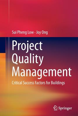 Project Quality Management: Critical Success Factors for Buildings - Low, Sui Pheng, and Ong, Joy