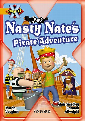 Project X: Pirates: Nasty Nate's Pirate Adventure - Vaughan, Marcia, and Smedley, Chris (Illustrator), and Allwright, Deborah (Illustrator)