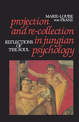 Projection and Re-Collection in Jungian Psychology: Reflections of the Soul - von Franz, Marie-Louise