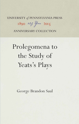 Prolegomena to the Study of Yeats's Plays - Saul, George Brandon