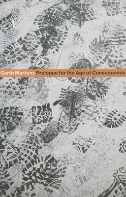 Prologue for the Age of Consequence - Martens, Garth
